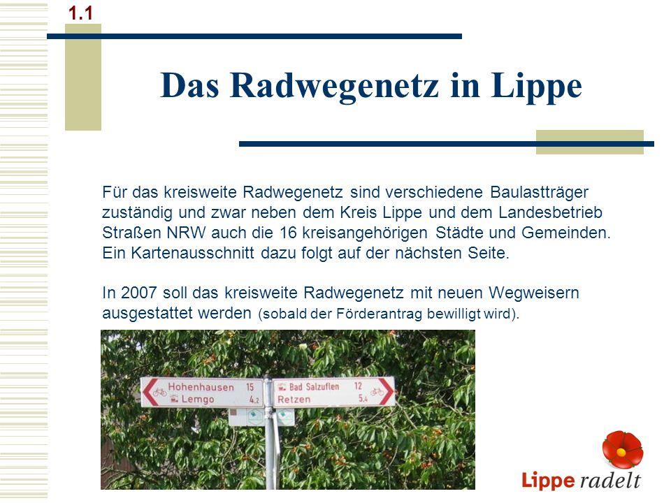 Das Radwegenetz in Lippe 1.1 Für das kreisweite Radwegenetz sind verschiedene Baulastträger zuständig und zwar neben dem Kreis Lippe und dem Landesbet