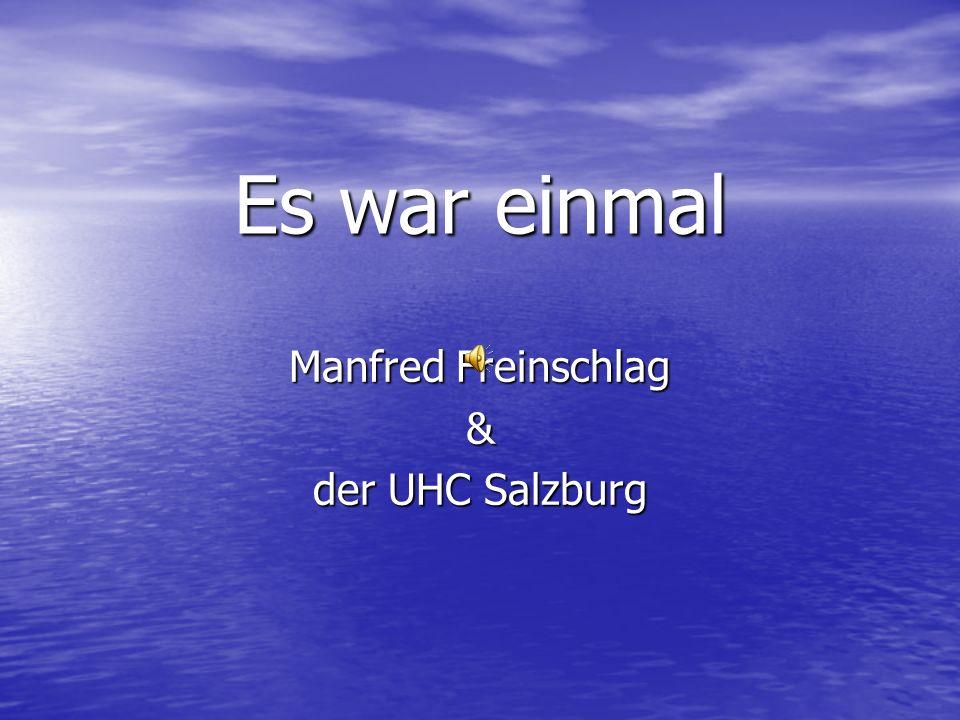 Es war einmal Manfred Freinschlag & der UHC Salzburg