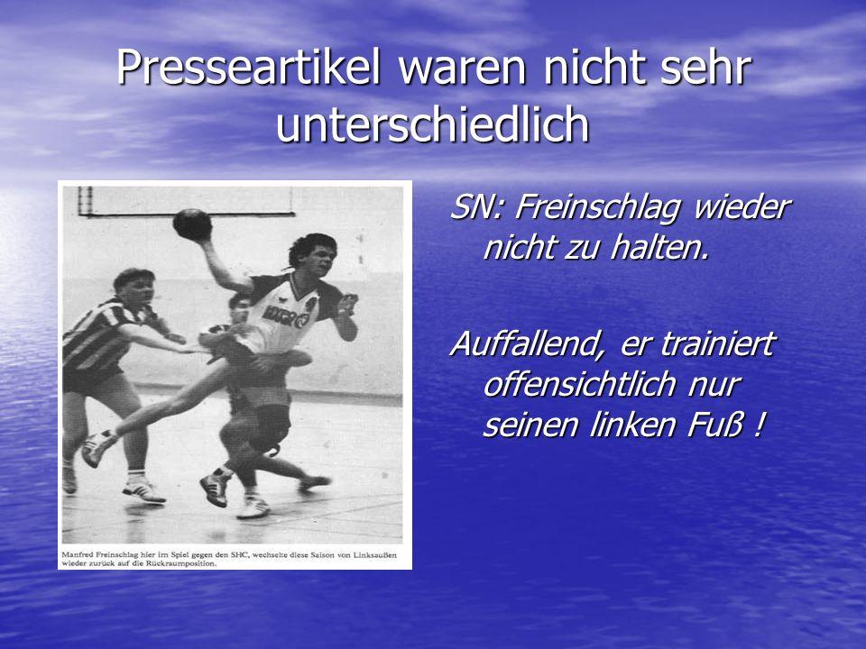 Presseartikel waren nicht sehr unterschiedlich SN: Freinschlag wieder nicht zu halten. Auffallend, er trainiert offensichtlich nur seinen linken Fuß !