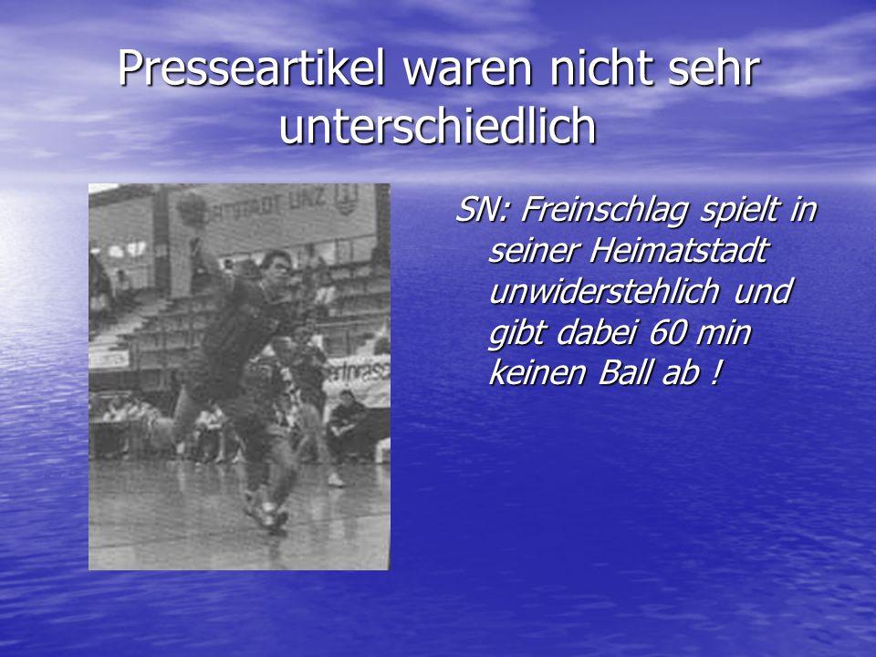 Presseartikel waren nicht sehr unterschiedlich SN: Freinschlag spielt in seiner Heimatstadt unwiderstehlich und gibt dabei 60 min keinen Ball ab !