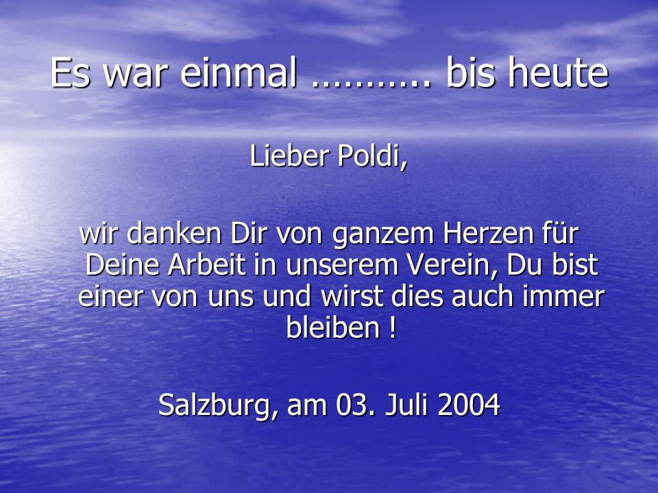 Es war einmal ……….. bis heute Lieber Poldi, wir danken Dir von ganzem Herzen für Deine Arbeit in unserem Verein, Du bist einer von uns und wirst dies