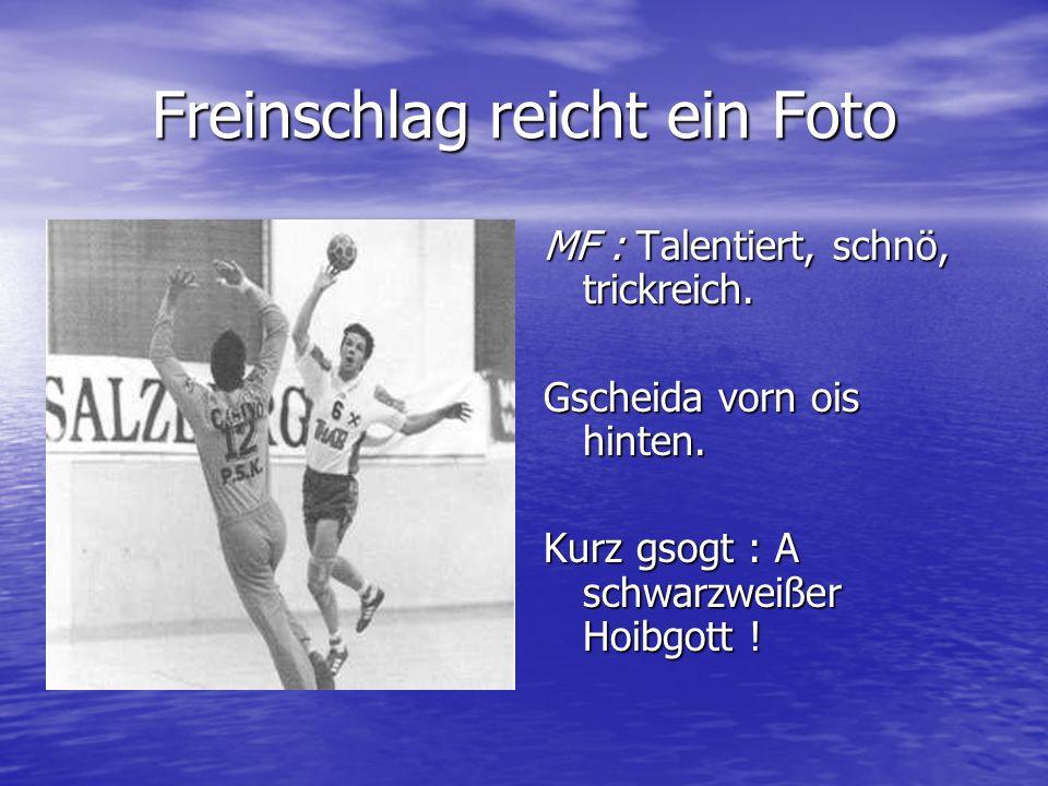 Freinschlag reicht ein Foto MF : Talentiert, schnö, trickreich. Gscheida vorn ois hinten. Kurz gsogt : A schwarzweißer Hoibgott !
