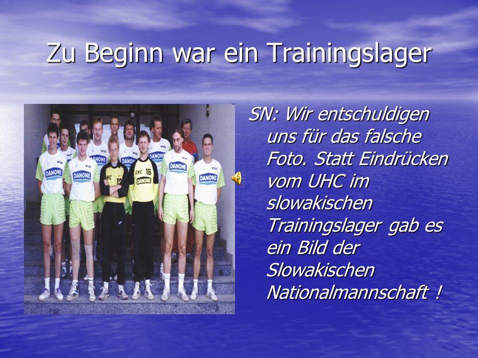 Zu Beginn war ein Trainingslager SN: Wir entschuldigen uns für das falsche Foto. Statt Eindrücken vom UHC im slowakischen Trainingslager gab es ein Bi