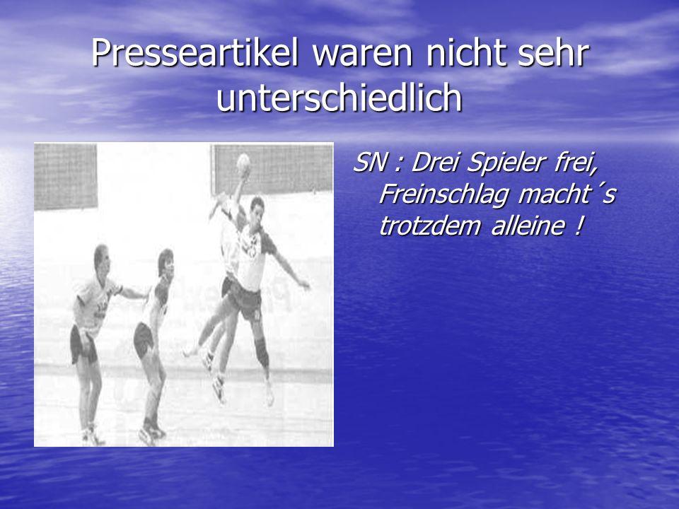 Presseartikel waren nicht sehr unterschiedlich SN : Drei Spieler frei, Freinschlag macht´s trotzdem alleine !
