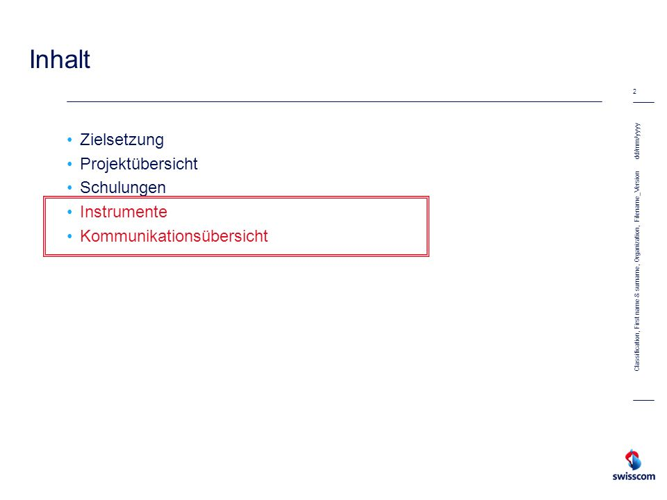 dd/mm/yyyy 2 Classification, First name & surname, Organization, Filename_Version Inhalt Zielsetzung Projektübersicht Schulungen Instrumente Kommunika