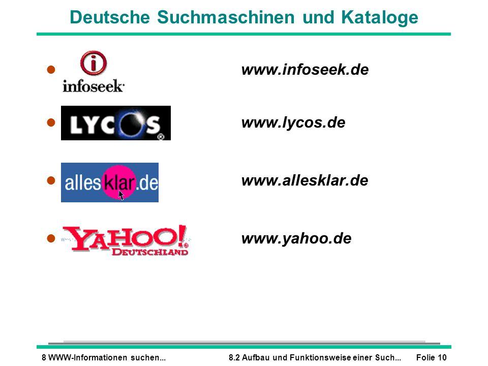 Folie 108 WWW-Informationen suchen...8.2 Aufbau und Funktionsweise einer Such... Deutsche Suchmaschinen und Kataloge l www.infoseek.de l www.lycos.de