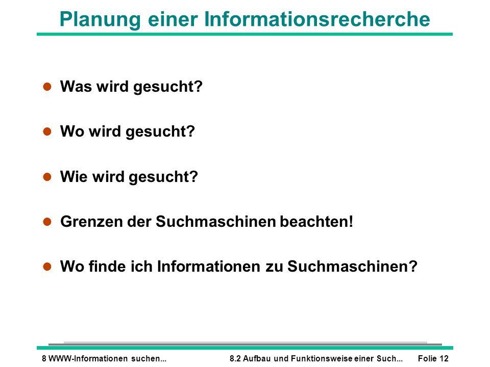 Folie 128 WWW-Informationen suchen...8.2 Aufbau und Funktionsweise einer Such... Planung einer Informationsrecherche l Was wird gesucht? l Wo wird ges