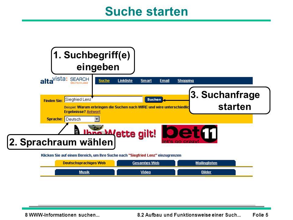 Folie 58 WWW-Informationen suchen...8.2 Aufbau und Funktionsweise einer Such... Suche starten 2. Sprachraum wählen 3. Suchanfrage starten 1. Suchbegri