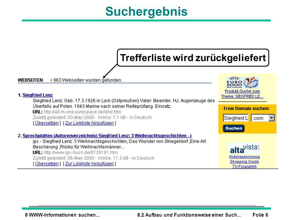 Folie 68 WWW-Informationen suchen...8.2 Aufbau und Funktionsweise einer Such... Suchergebnis Trefferliste wird zurückgeliefert