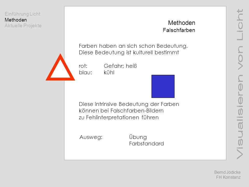 Methoden Falschfarben Farben haben an sich schon Bedeutung. Diese Bedeutung ist kulturell bestimmt rot: Gefahr; heiß blau:kühl Diese intrinsive Bedeut