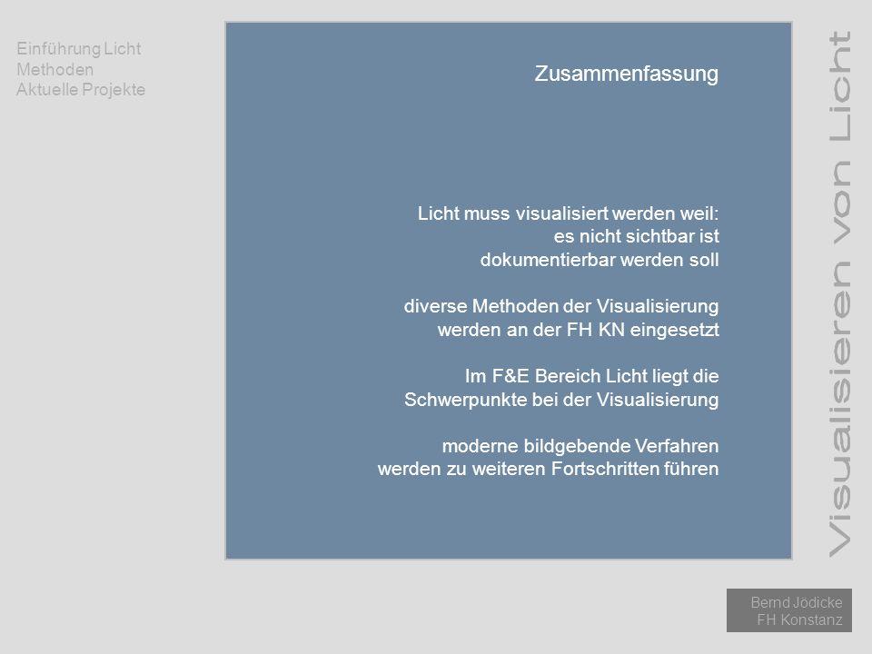 Einführung Licht Methoden Aktuelle Projekte Bernd Jödicke FH Konstanz Zusammenfassung Licht muss visualisiert werden weil: es nicht sichtbar ist dokum