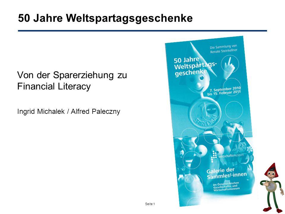 Seite 1 Von der Sparerziehung zu Financial Literacy Ingrid Michalek / Alfred Paleczny 50 Jahre Weltspartagsgeschenke