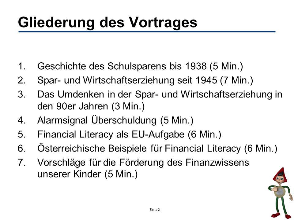 Seite 2 Gliederung des Vortrages 1.Geschichte des Schulsparens bis 1938 (5 Min.) 2.Spar- und Wirtschaftserziehung seit 1945 (7 Min.) 3.Das Umdenken in