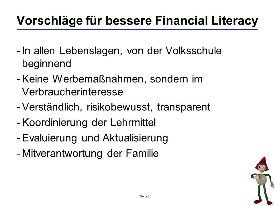 Seite 20 Vorschläge für bessere Financial Literacy -In allen Lebenslagen, von der Volksschule beginnend -Keine Werbemaßnahmen, sondern im Verbraucheri