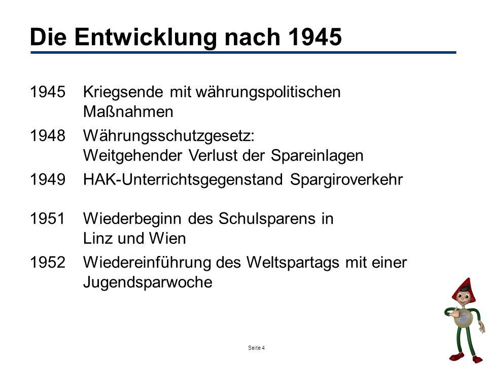 Seite 4 Die Entwicklung nach 1945 1945Kriegsende mit währungspolitischen Maßnahmen 1948Währungsschutzgesetz: Weitgehender Verlust der Spareinlagen 194