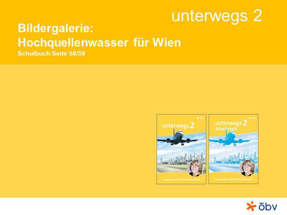 © Österreichischer Bundesverlag Schulbuch GmbH & Co KG, Wien 2013 | www.oebv.at unterwegs 2 Das Wasser benötigt zwei bis drei Tage von den Quellen der Alpen bis es nach Wien fließt.