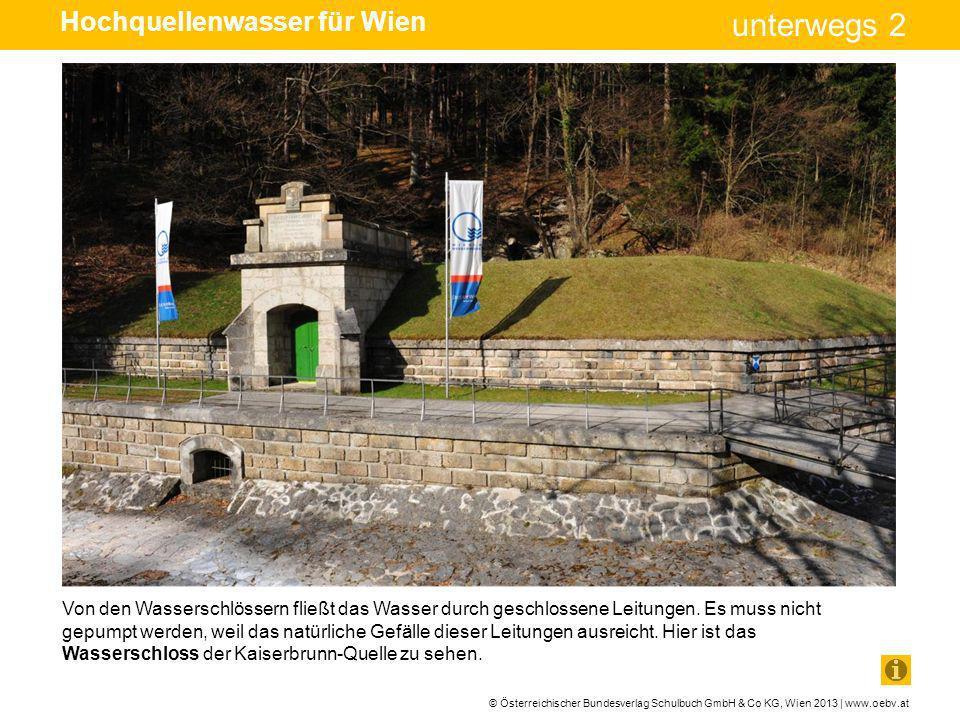 © Österreichischer Bundesverlag Schulbuch GmbH & Co KG, Wien 2013 | www.oebv.at unterwegs 2 Von den Wasserschlössern fließt das Wasser durch geschloss