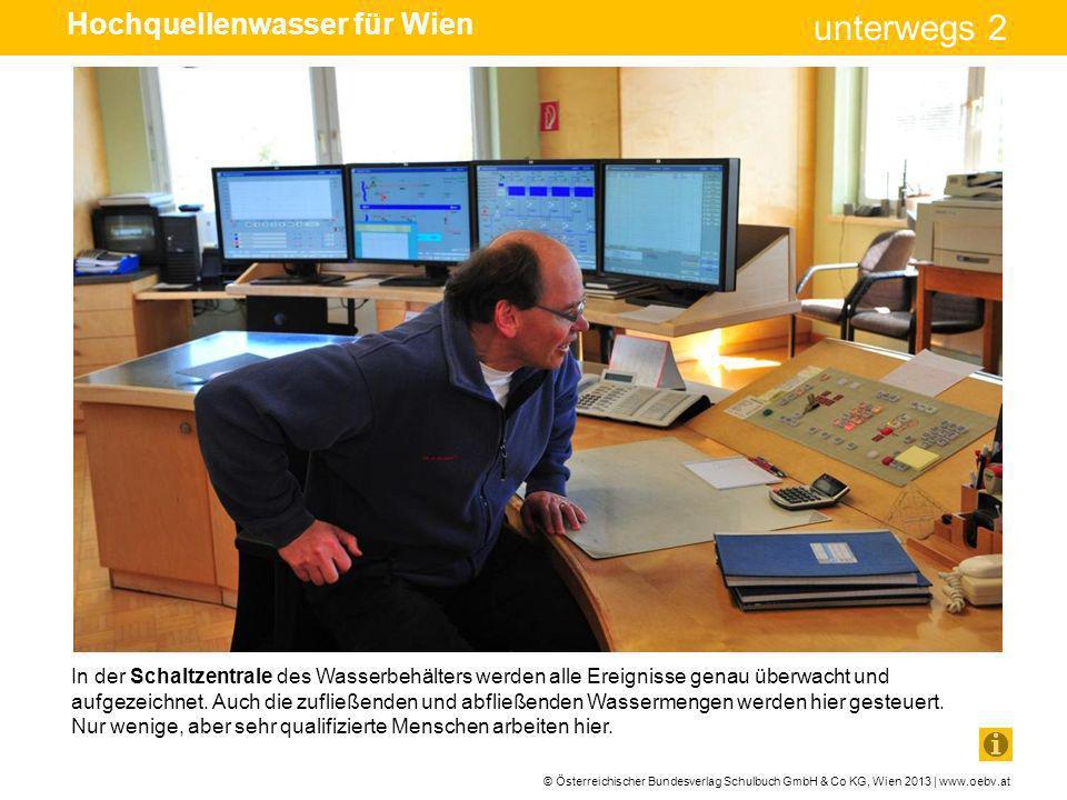 © Österreichischer Bundesverlag Schulbuch GmbH & Co KG, Wien 2013 | www.oebv.at unterwegs 2 In der Schaltzentrale des Wasserbehälters werden alle Erei