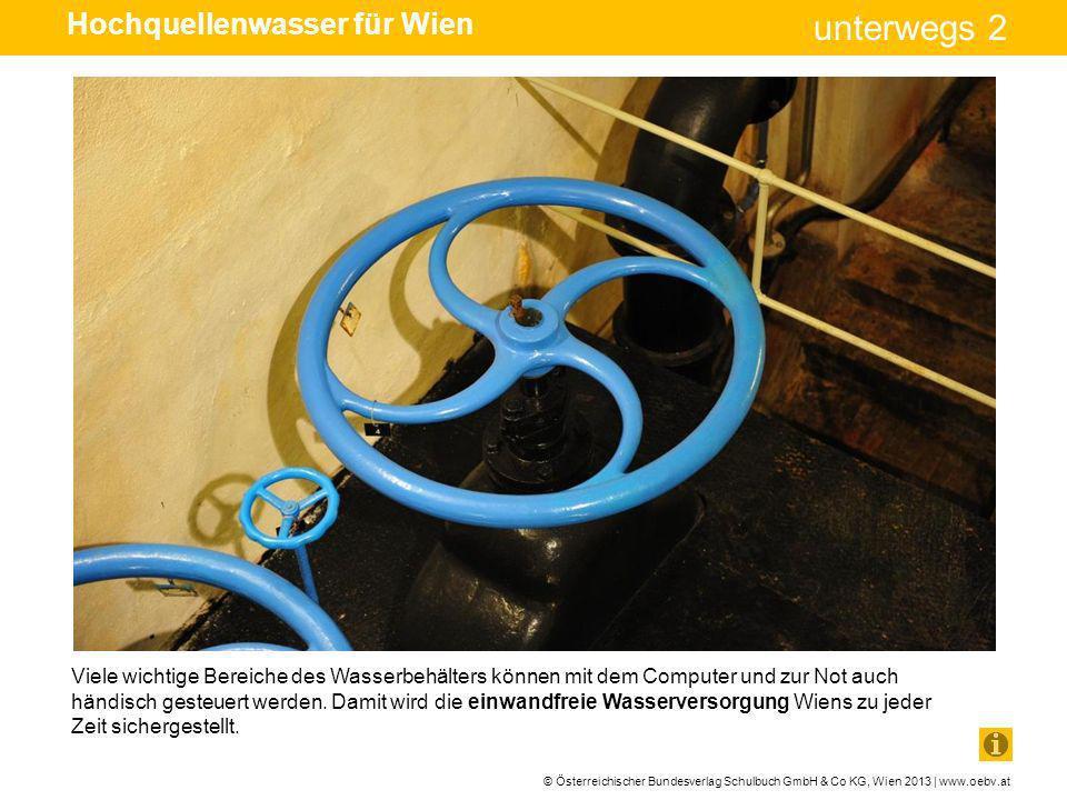 © Österreichischer Bundesverlag Schulbuch GmbH & Co KG, Wien 2013 | www.oebv.at unterwegs 2 Viele wichtige Bereiche des Wasserbehälters können mit dem
