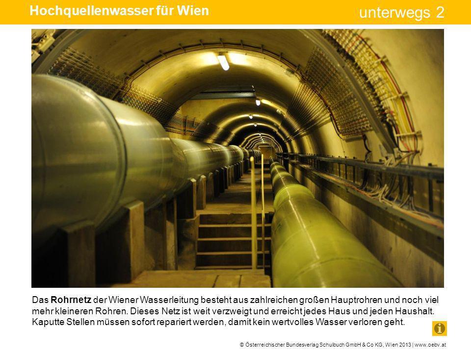 © Österreichischer Bundesverlag Schulbuch GmbH & Co KG, Wien 2013 | www.oebv.at unterwegs 2 Das Rohrnetz der Wiener Wasserleitung besteht aus zahlreic