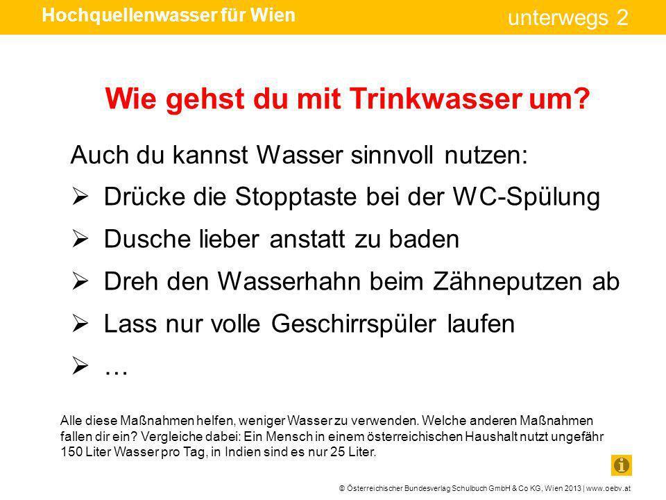 © Österreichischer Bundesverlag Schulbuch GmbH & Co KG, Wien 2013 | www.oebv.at unterwegs 2 Alle diese Maßnahmen helfen, weniger Wasser zu verwenden.