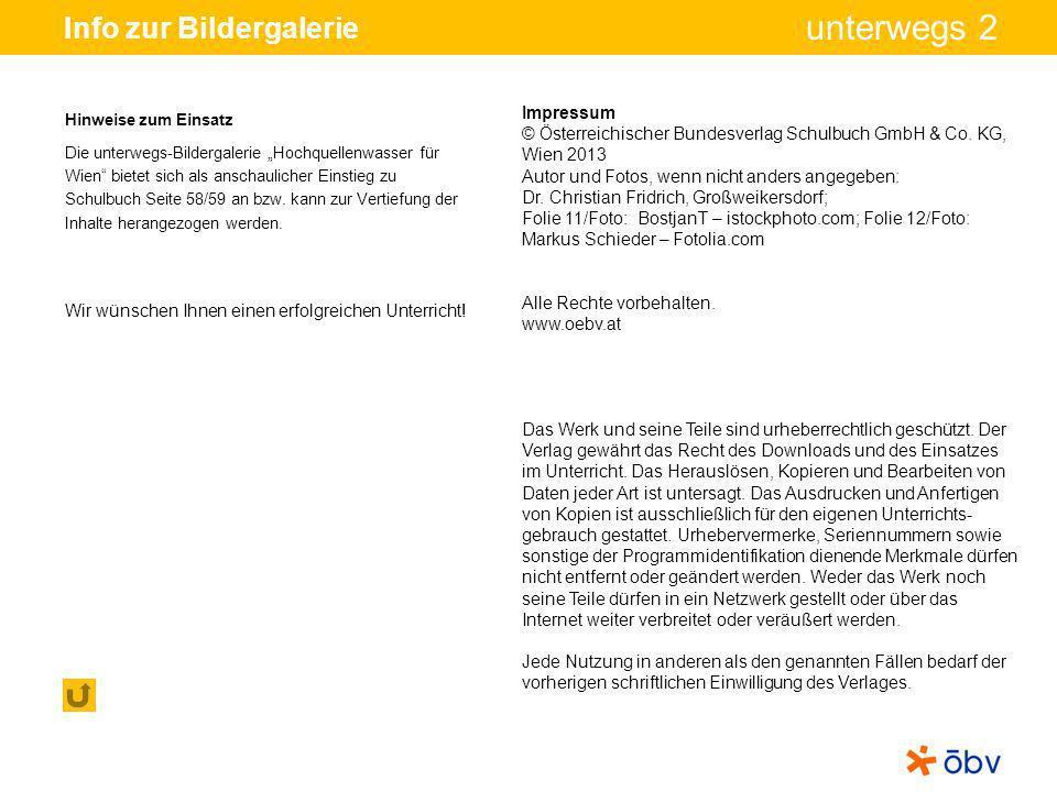 © Österreichischer Bundesverlag Schulbuch GmbH & Co KG, Wien 2013 | www.oebv.at unterwegs 2 Info zur Bildergalerie Impressum © Österreichischer Bundes