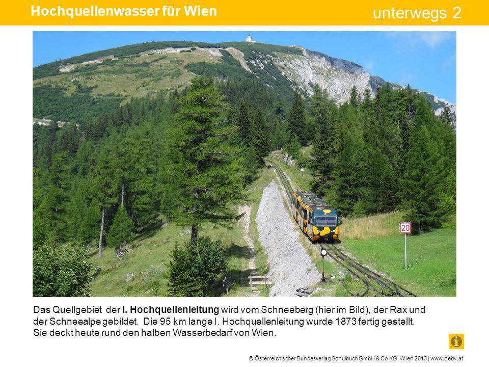 © Österreichischer Bundesverlag Schulbuch GmbH & Co KG, Wien 2013 | www.oebv.at unterwegs 2 Das Quellgebiet der II.