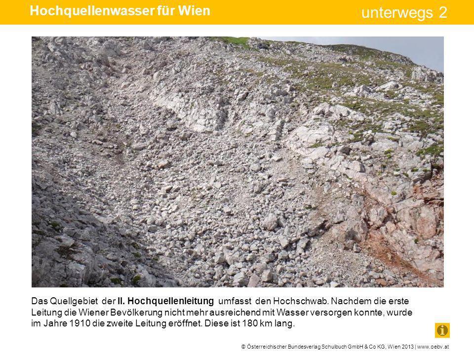 © Österreichischer Bundesverlag Schulbuch GmbH & Co KG, Wien 2013 | www.oebv.at unterwegs 2 Verschmutzungen können von der Oberfläche des Kalkgebietes leicht ins Wasser des Berges gelangen.