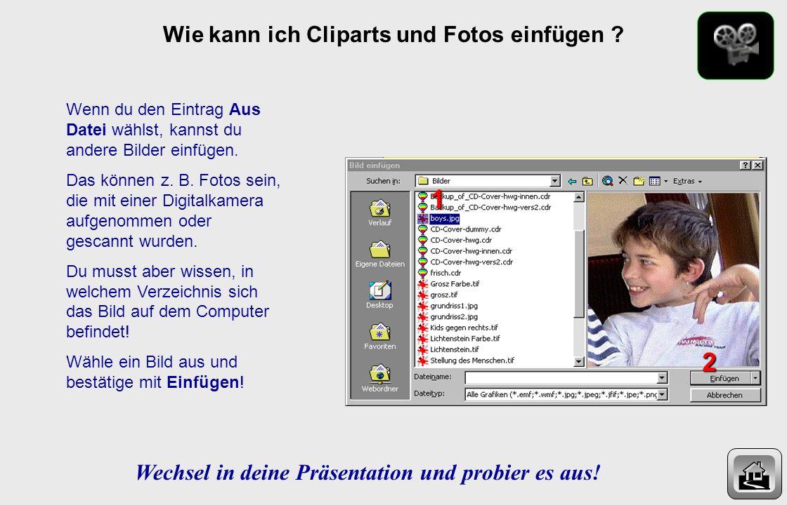 Wie kann ich Cliparts und Fotos einfügen ? Cliparts gibt es übrigens auch auf CD-ROMs und im Internet. Suche die eine passende Zeichnung aus und ziehe