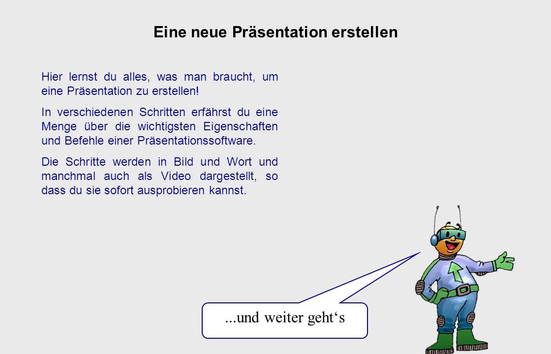 Eine neue Präsentation erstellen Hier lernst du alles, was man braucht, um eine Präsentation zu erstellen.