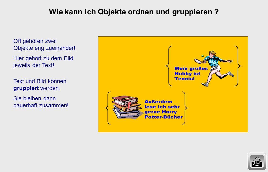 Um die Schrift nach vorne zu holen, klicke mit der rechten Maustaste auf das Foto. Wie kann ich Objekte ordnen und gruppieren ? Wähle den Eintrag Reih
