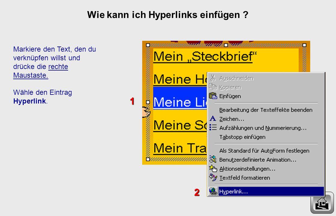 Wie kann ich Hyperlinks einfügen ? Ein Hyperlink ist eine feste Verknüpfung. Hyperlinks kennst du aus dem Internet: Wenn du die Maus auf einen Hyperli