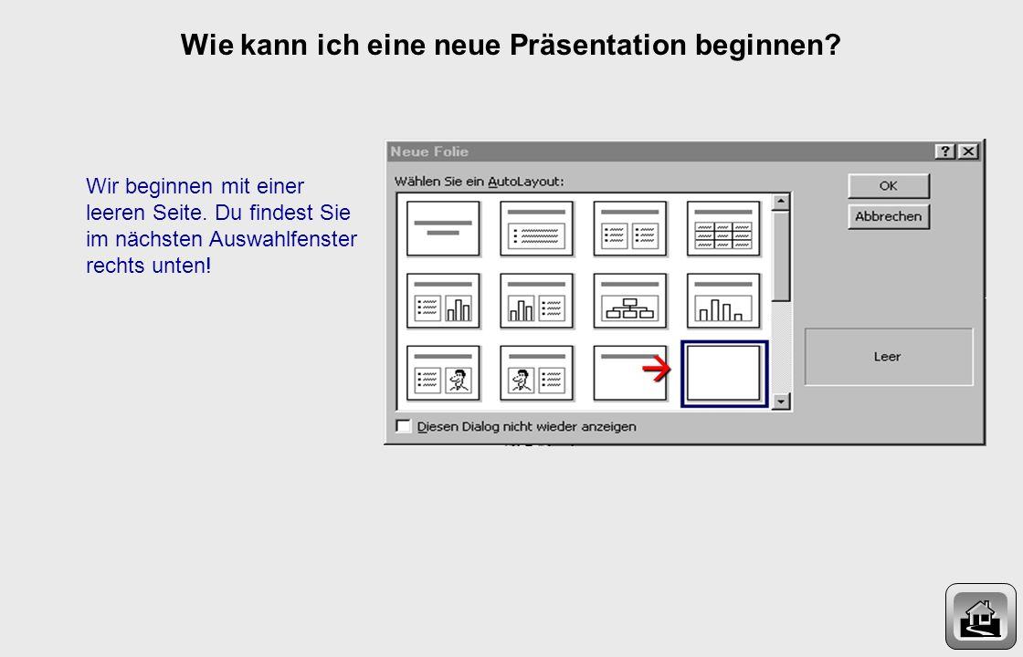 Wie kann ich eine neue Präsentation beginnen? Nach dem Start des Programms wählst du Leere Präsentation.
