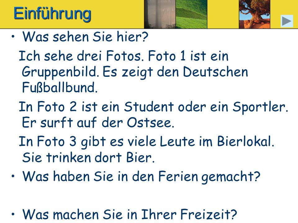 Einführung Was sehen Sie hier? Ich sehe drei Fotos. Foto 1 ist ein Gruppenbild. Es zeigt den Deutschen Fußballbund. In Foto 2 ist ein Student oder ein