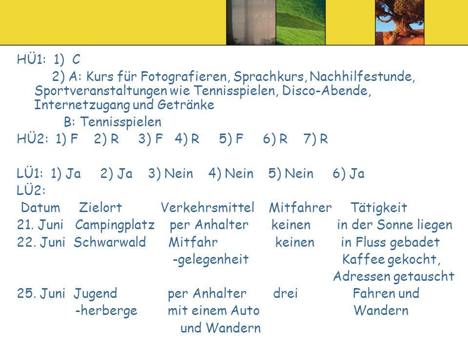 HÜ1: 1) C 2) A: Kurs für Fotografieren, Sprachkurs, Nachhilfestunde, Sportveranstaltungen wie Tennisspielen, Disco-Abende, Internetzugang und Getränke