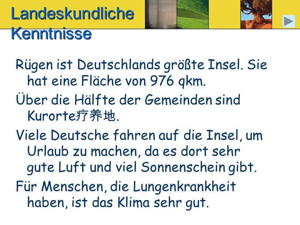Landeskundliche Kenntnisse Rügen ist Deutschlands größte Insel. Sie hat eine Fläche von 976 qkm. Über die Hälfte der Gemeinden sind Kurorte. Viele Deu