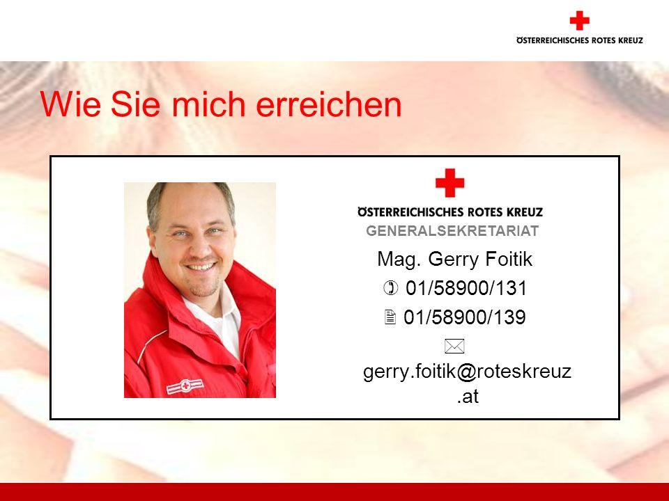 Wie Sie mich erreichen Mag. Gerry Foitik 01/58900/131 01/58900/139 gerry.foitik@roteskreuz.at GENERALSEKRETARIAT Dein Foto !