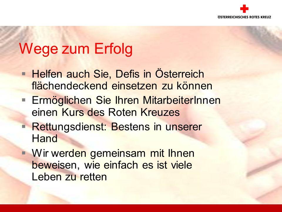 Wege zum Erfolg Helfen auch Sie, Defis in Österreich flächendeckend einsetzen zu können Ermöglichen Sie Ihren MitarbeiterInnen einen Kurs des Roten Kr