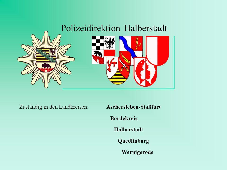 Polizeidirektion Halberstadt Zuständig in den Landkreisen:Aschersleben-Staßfurt Bördekreis Halberstadt Quedlinburg Wernigerode