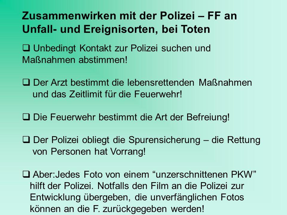 Zusammenwirken mit der Polizei – FF an Unfall- und Ereignisorten, bei Toten Unbedingt Kontakt zur Polizei suchen und Maßnahmen abstimmen! Der Arzt bes