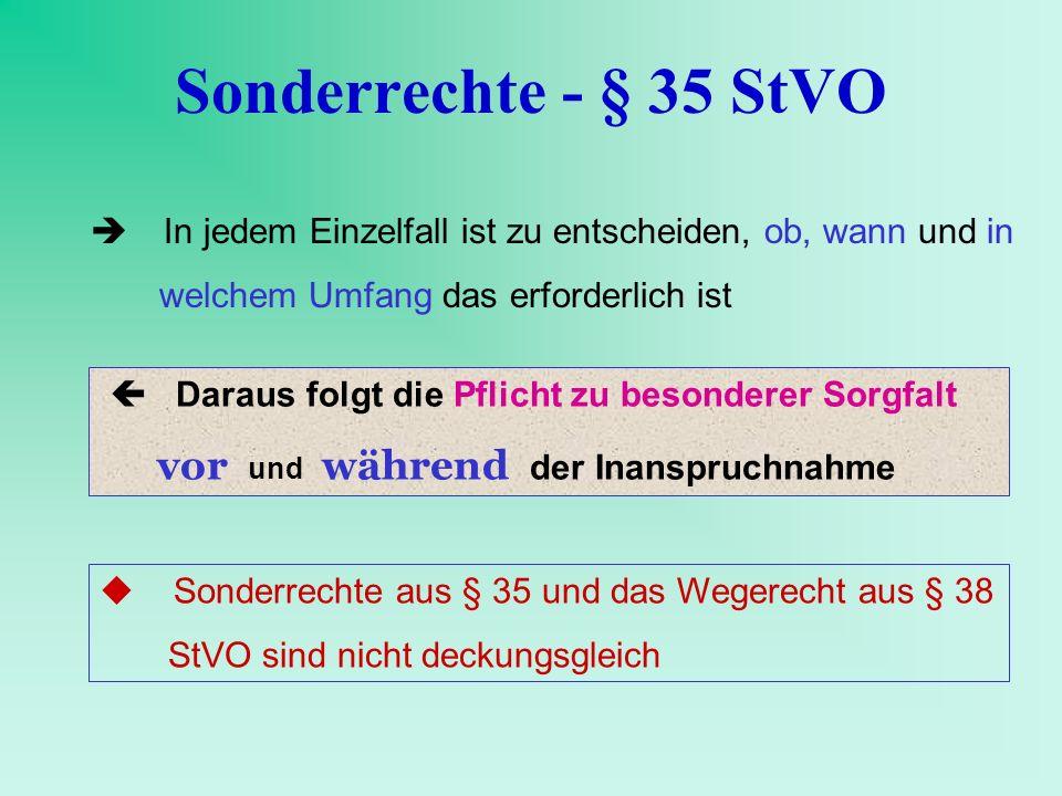 Sonderrechte - § 35 StVO In jedem Einzelfall ist zu entscheiden, ob, wann und in welchem Umfang das erforderlich ist Sonderrechte aus § 35 und das Weg