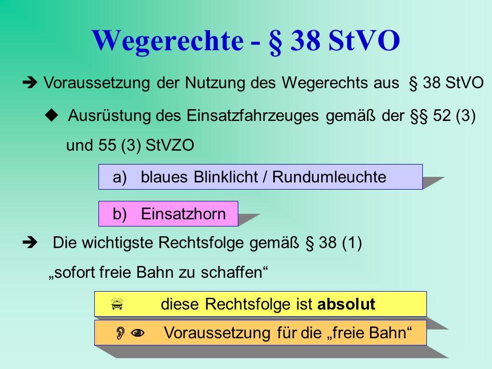 Wegerechte - § 38 StVO Voraussetzung der Nutzung des Wegerechts aus § 38 StVO Die wichtigste Rechtsfolge gemäß § 38 (1) sofort freie Bahn zu schaffen