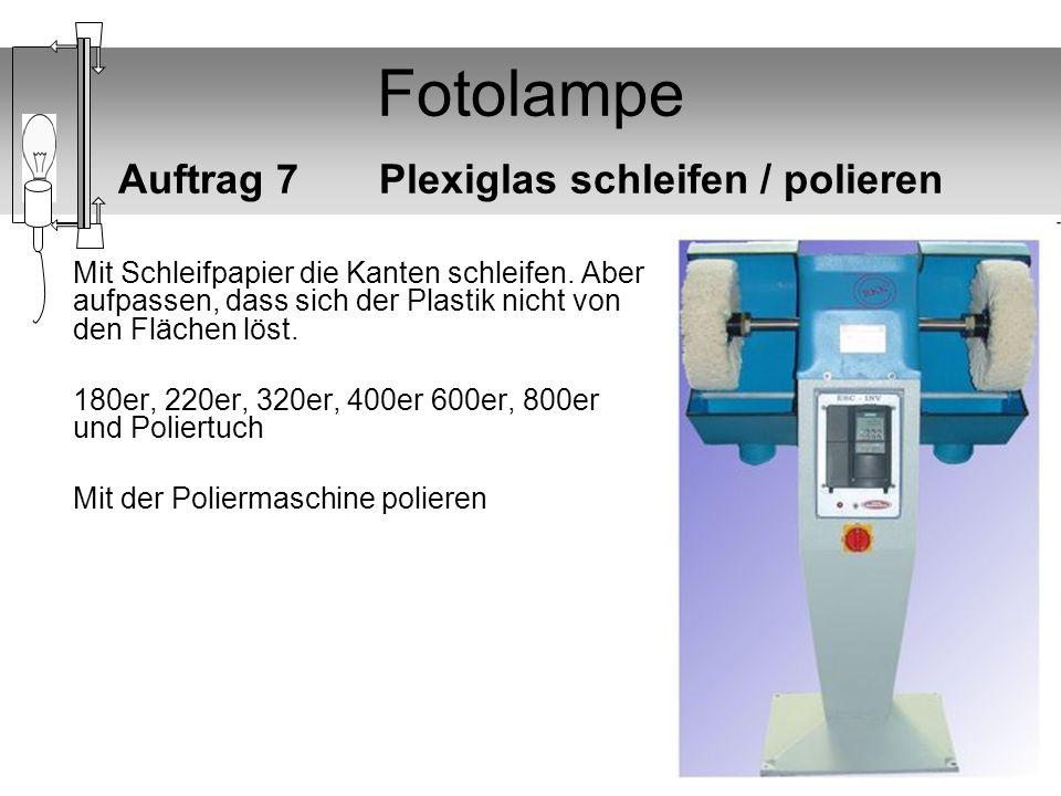 Fotolampe Auftrag 7 Plexiglas schleifen / polieren Mit Schleifpapier die Kanten schleifen. Aber aufpassen, dass sich der Plastik nicht von den Flächen