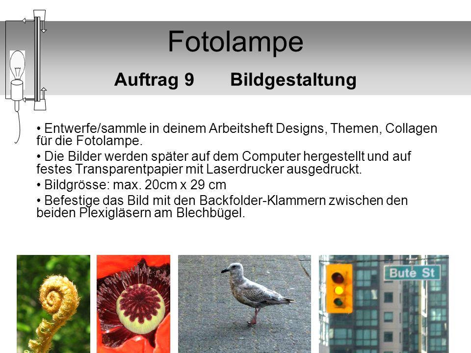 Fotolampe Auftrag 9 Bildgestaltung Entwerfe/sammle in deinem Arbeitsheft Designs, Themen, Collagen für die Fotolampe. Die Bilder werden später auf dem