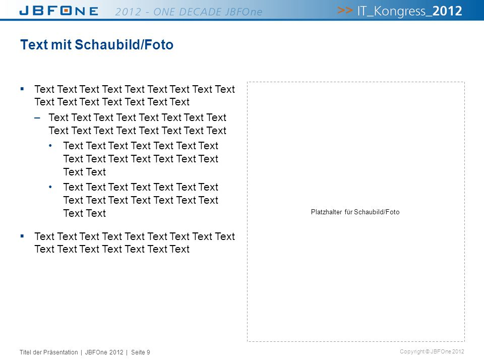 Titel der Präsentation | JBFOne 2012 | Seite 20 Copyright © JBFOne 2012 Text AllgemeinesDiagramme Textseite –Um eine neue Textseite zu erstellen, öffnen Sie im Menüpunkt Einfügen das Dialogfenster Neue Folie und klicken im AutoLayout auf folgende Auswahlmöglichkeit: (1)Im Master sind alle Aufzählungszeichen definiert: erste Ebene: Quadrat aus Standardtext (2)zweite Ebene: – Gedankenstrich aus Standardtext dritte Ebene: Punkt aus Standardtext Sie gelangen automatisch auf tiefere bzw.
