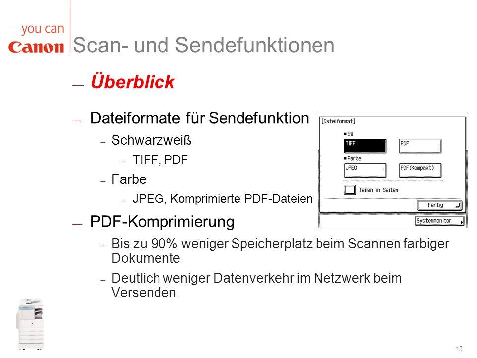 15 Dateiformate für Sendefunktion Schwarzweiß TIFF, PDF Farbe JPEG, Komprimierte PDF-Dateien PDF-Komprimierung Bis zu 90% weniger Speicherplatz beim S