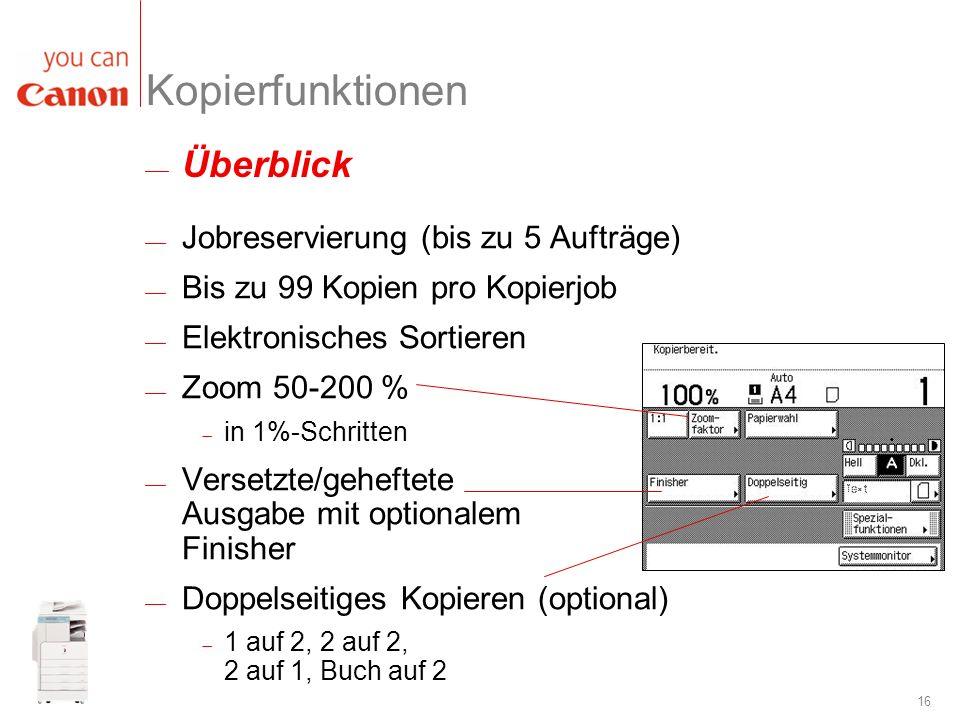 16 Jobreservierung (bis zu 5 Aufträge) Bis zu 99 Kopien pro Kopierjob Elektronisches Sortieren Zoom 50-200 % in 1%-Schritten Versetzte/geheftete Ausga