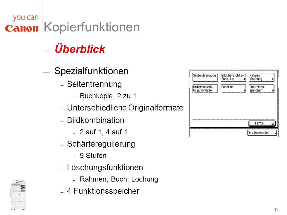 18 Überblick Kopierfunktionen Spezialfunktionen Seitentrennung Buchkopie, 2 zu 1 Unterschiedliche Originalformate Bildkombination 2 auf 1, 4 auf 1 Sch
