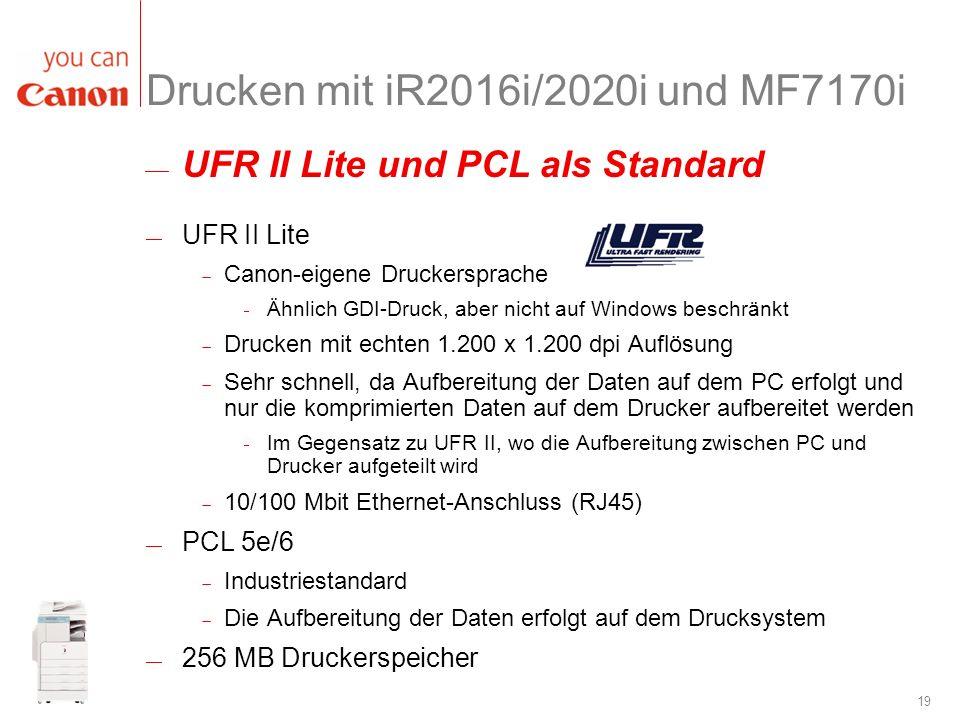 19 Drucken mit iR2016i/2020i und MF7170i UFR II Lite Canon-eigene Druckersprache Ähnlich GDI-Druck, aber nicht auf Windows beschränkt Drucken mit echt