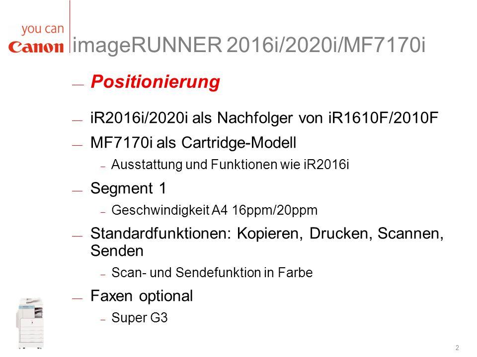 2 imageRUNNER 2016i/2020i/MF7170i iR2016i/2020i als Nachfolger von iR1610F/2010F MF7170i als Cartridge-Modell Ausstattung und Funktionen wie iR2016i S